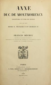 Cover of: Anne de Montmorency, grand ma©Đitre et conn©Øetable de France©Ł, a la cour, aux arm©Øees et au conseil du roi Fran©ʻcoi by Francis Decrue de Stoutz