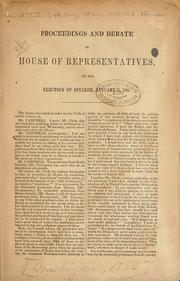 Cover of: Proceedings and debate in House of representatives, on the election of speaker, January 14, 1856 | United States. 34th Congress, 1st session, 1855-1856. House