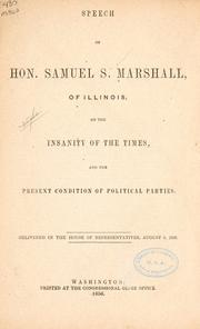 Cover of: Speech of Hon. Samuel S. Marshall, of Illinois, on the insanity of the times, and the present condition of political parties | Marshall, Samuel S.