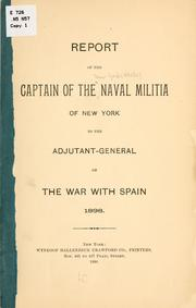 Cover of: Report of the captain of the Naval militia of New York to the adjutant-general on the war with Spain, 1898 | New York (State) Naval militia