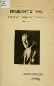 Cover of: President Wilson, honorary citizen of Florence (July 4th, 1918) | Florence. (Commune) Consiglio comunale