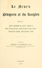 Cover of: Le Neve's pedigrees of the knights made by King Charles II., King James II., King William III. and Queen Mary, King William alone, and Queen Anne | Peter Le Neve