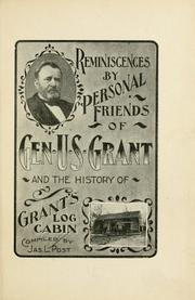 Cover of: Reminiscences by personal friends of Gen. U.S. Grant and the history of Grant's log cabin | Post, Jas. L.