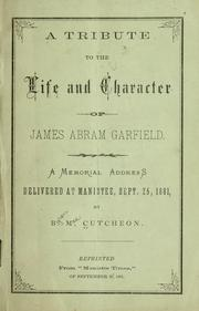 Cover of: A tribute to the life and character of James Abram Garfield | Cutcheon, Byron Mac