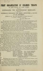 Cover of: First organization of colored troops in the State of New York, to aid in suppressing the slave-holders' rebellion | New York Association for Colored Volunteers., New York Association for Colored Volunteers
