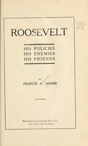 Cover of: Rossevelt; his policies, his enemies, his friends | Francis Alexandre Adams