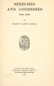 Cover of: Speeches and addresses, 1884-1909 | Henry Cabot Lodge