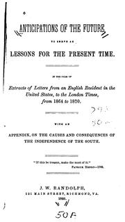 Cover of: Anticipations of the future, to serve as lessons for the present time | Ruffin, Edmund