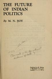 Cover of: The future of Indian politics | Roy, M. N.
