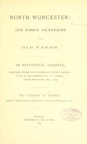 Cover of: North Worcester: its first settlers and old farms | Caleb Arnold Wall