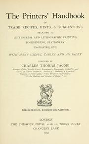 Cover of: The printers' handbook of trade recipes, hints & suggestions relating to letterpress and lithographic printing, bookbinding, stationery engraving, etc by Charles Thomas Jacobi