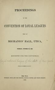 Cover of: Proceedings of the Convention of loyal league held at Mechanics' hall, Utica, Tuesday, October 20, 1863 | Loyal national league of the state of New York