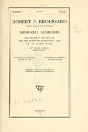 Cover of: Robert F. Broussard (late a senator from Louisiana) Memorial addresses delivered in the Senate and the House of representatives of the United States, Sixty-fifth Congress, third session | United States. 65th Congress, 2d session, 1918-1919