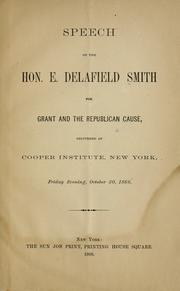 Cover of: Speech of the Hon. E. Delafield Smith for Grant and the Republican cause, delivered at Cooper institute, New York, Friday evening, October 30, 1868 | Edward Delafield Smith