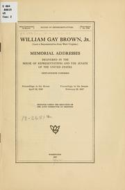 Cover of: William Gay Brown, jr. (late a representative from West Virginia) Memorial addresses delivered in the House of representatives and the Senate of the United States, Sixty-fourth Congress | United States. 64th Congress, 2d session