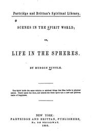 Cover of: Scenes in the spirit world, or, Life in the spheres | Tuttle, Hudson