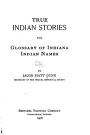 Cover of: True Indian stories, with glossary of Indiana Indian names by Dunn, Jacob Piatt