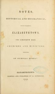 Cover of: Notes, historical and biographical, concerning Elizabeth-town, its eminent men, churches and ministers | Nicholas Murray