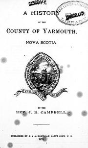 Cover of: A history of the county of Yarmouth, Nova Scotia | Campbell, J. R.