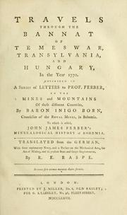 Cover of: Travels through the Bannat of Temeswar, Transylvania, and Hungary, in the year 1770 by Ignaz Edler von Born