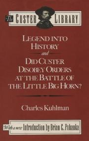 Cover of: Legend into history ; and, Did Custer disobey orders at the Battle of the Little Big Horn? by Charles Kuhlman