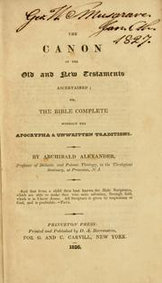 Cover of: The canon of the Old and New Testaments ascertained, or, The Bible complete without the Apocrypha & unwritten traditions .. by Alexander, Archibald