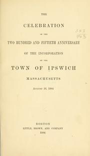 Cover of: The celebration of the two hundred and fiftieth anniversary of the incorporation of the town of Ipswich | Ipswich (Mass.)