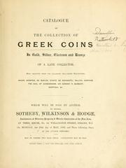 Cover of: Catalogue of the collection of Greek coins in gold, silver, electrum and bronze, of a late collector ... which will be sold by auction, by messrs. Sotheby, Wilkinson & Hodge ... on Monday, the 28th day of May, 1900, and three following days, at one o'clock precisely by Sotheby & Co. (London, England)
