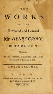 Cover of: The works of the Reverend and learned Mr. Henry Grove, of Taunton by Henry Grove