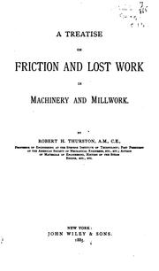 Cover of: A Treatise on Friction and Lost Work in Machinery and Millwork by Robert Henry Thurston