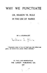 Cover of: Why We Punctuate, Or, Reason Vs. Rule in the Use of Marks | William Livingston Klein