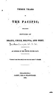 Cover of: Three Years in the Pacific: Including Notices of Brazil, Chile, Bolivia, Peru by William Samuel Waithman Ruschenberger