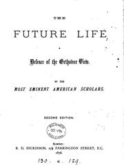 Cover of: The future life, a defence of the orthodox view, by the most eminent American scholars by Future life
