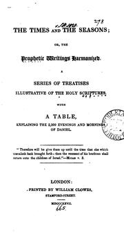 Cover of: The times and the seasons; or, The prophetic writings harmonized by Times