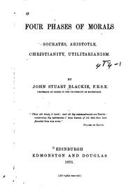 Cover of: Four Phases of Morals: Socrates, Aristotle, Christianity, Utilitarianism by John Stuart Blackie
