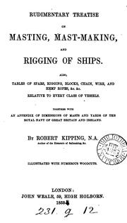Cover of: Rudimentary treatise on masting, mast-making, and rigging of ships by Robert Kipping