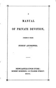 Cover of: A manual of private devotion, chiefly from bishop Andrewes [compiled by hon. J. Grey] by Lancelot Andrewes