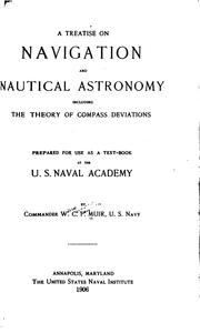 Cover of: A Treatise on Navigation and Nautical Astronomy, Including the Theory of Compass Deviations by William Carpenter Pendleton Muir