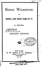 Cover of: Bessie Wilmerton: Or, Money, and what Came of It. A Novel | Margaret Jane Cook Westcott