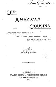 Cover of: Our American Cousins: Being Personal Impressions of the People and Institutions of the United States by William Edwin Adams