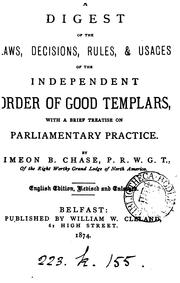 Cover of: A DIGEST OF THE DECISION, RULES, & USAGES OF THE INDEPENDENT ORDER IF GOOD TEMPLARS by IMEON B. CHASE