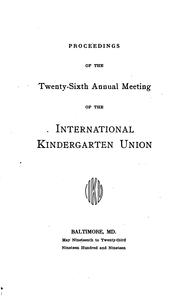Cover of: Proceedings of the ... Annual Convention of the International Kindergarten Union by International Kindergarten Union