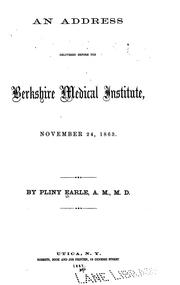 Cover of: An Address delivered before the Berkshire Medical Institute, November 24, 1863 | Pliny Earle