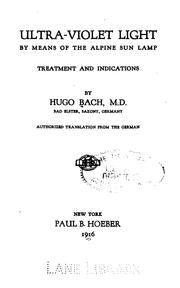 Cover of: Ultra-violet light by means of the Alpine sun lamp: Treatment and Indications by Hugo Bach