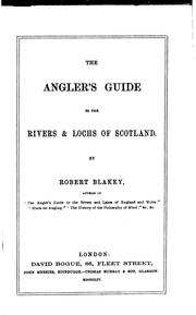 Cover of: The angler's guide to the rivers and lochs of Scotland by Robert Blakey