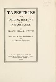 Cover of: Tapestries, their origin, history and renaissance | Hunter, George Leland