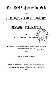 Cover of: Our debt & duty to the soil: or, The poetry and philosophy of sewage utilization by Edward Deacon Girdlestone