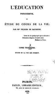 Cover of: L'éducation progressive; ou, Étude du cours de la vie by Albertine-Adrienne Necker de Saussure