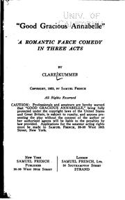 "Cover of: ""Good Gracious, Annabelle"": A Romantic Farce Comedy in Three Acts by Clare Beecher Kummer"
