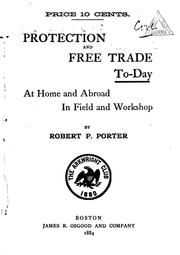 Cover of: Protection and Free Trade To-day at Home and Abroad in Field and Workshop by Robert Percival Porter